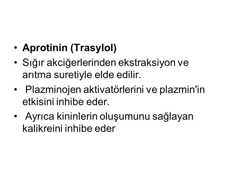 •Aprotinin (Trasylol) •Sığır akciğerlerinden ekstraksiyon ve arıtma suretiyle elde edilir. • Plazminojen aktivatörlerini ve plazmin'in etkisini inhibe