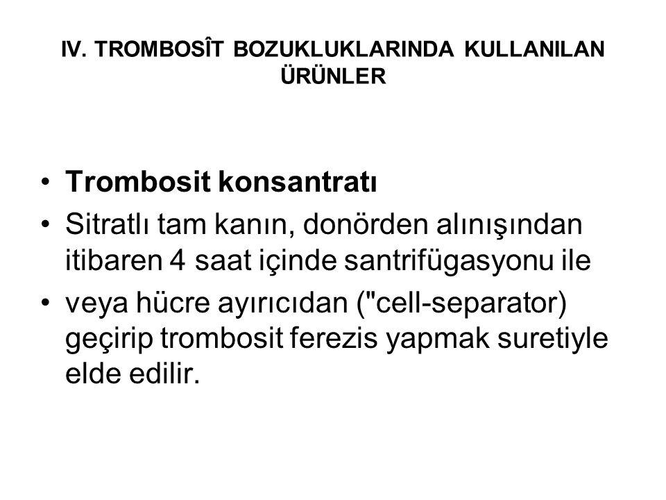 IV. TROMBOSÎT BOZUKLUKLARINDA KULLANILAN ÜRÜNLER •Trombosit konsantratı •Sitratlı tam kanın, donörden alınışından itibaren 4 saat içinde santrifügasyo