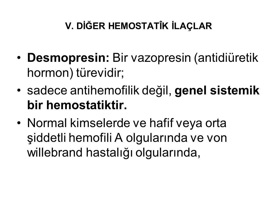 V. DİĞER HEMOSTATÎK İLAÇLAR •Desmopresin: Bir vazopresin (antidiüretik hormon) türevidir; •sadece antihemofilik değil, genel sistemik bir hemostatikti