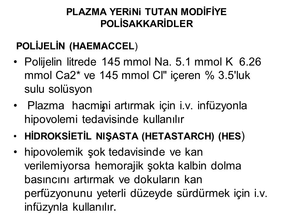 PLAZMA YERiNi TUTAN MODİFİYE POLİSAKKARİDLER POLİJELİN (HAEMACCEL) •Polijelin litrede 145 mmol Na. 5.1 mmol K 6.26 mmol Ca2* ve 145 mmol Cl