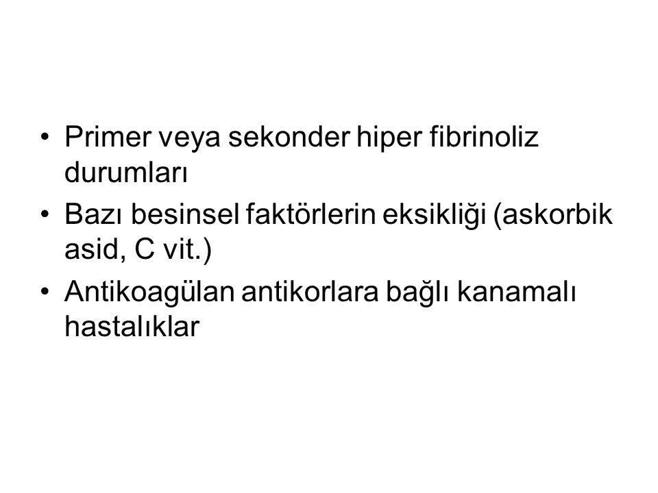 •Primer veya sekonder hiper fibrinoliz durumları •Bazı besinsel faktörlerin eksikliği (askorbik asid, C vit.) •Antikoagülan antikorlara bağlı kanamalı