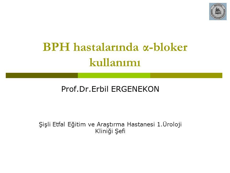 BPH hastalarında α-bloker kullanımı Prof.Dr.Erbil ERGENEKON Şişli Etfal Eğitim ve Araştırma Hastanesi 1.Üroloji Kliniği Şefi