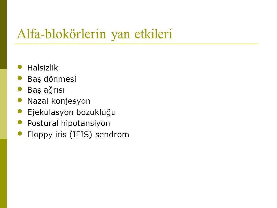 Alfa-blokörlerin yan etkileri • Halsizlik • Baş dönmesi • Baş ağrısı • Nazal konjesyon • Ejekulasyon bozukluğu • Postural hipotansiyon • Floppy iris (