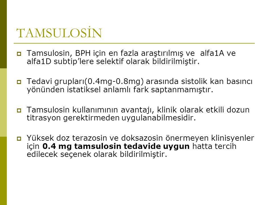 TAMSULOSİN  Tamsulosin, BPH için en fazla araştırılmış ve alfa1A ve alfa1D subtip'lere selektif olarak bildirilmiştir.  Tedavi grupları(0.4mg-0.8mg)