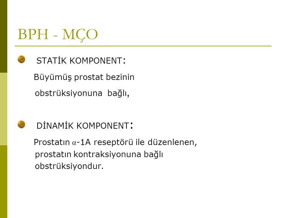 BPH - MÇO STATİK KOMPONENT : Büyümüş prostat bezinin obstrüksiyonuna bağlı, DİNAMİK KOMPONENT : Prostatın α -1A reseptörü ile düzenlenen, prostatın ko