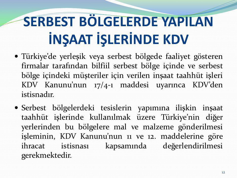SERBEST BÖLGELERDE YAPILAN İNŞAAT İŞLERİNDE KDV  Türkiye'de yerleşik veya serbest bölgede faaliyet gösteren firmalar tarafından bilfiil serbest bölge
