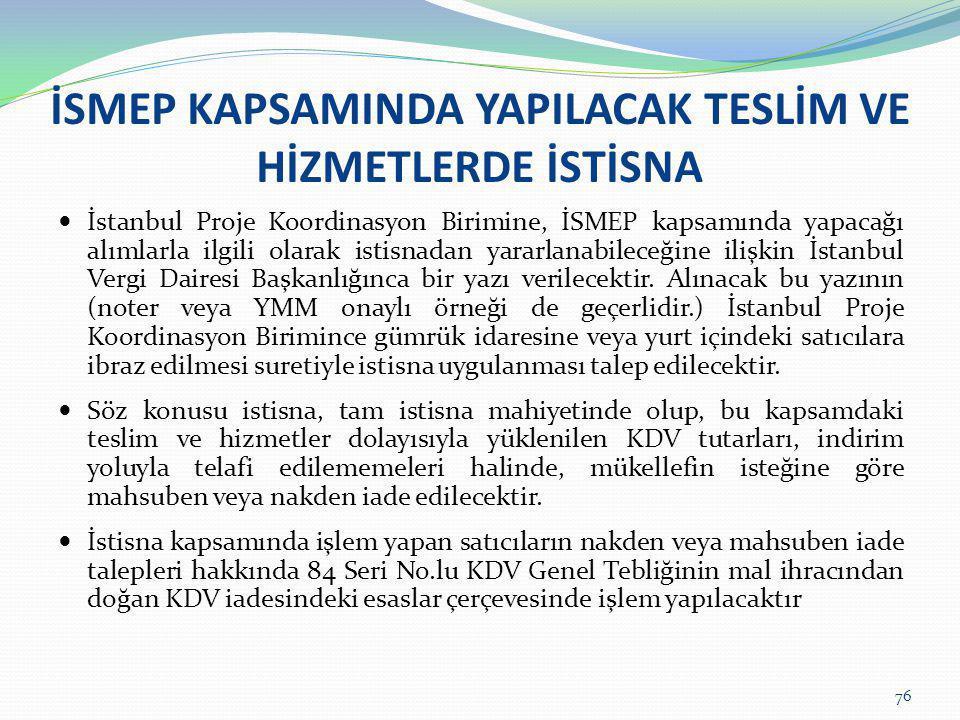 İSMEP KAPSAMINDA YAPILACAK TESLİM VE HİZMETLERDE İSTİSNA  İstanbul Proje Koordinasyon Birimine, İSMEP kapsamında yapacağı alımlarla ilgili olarak ist