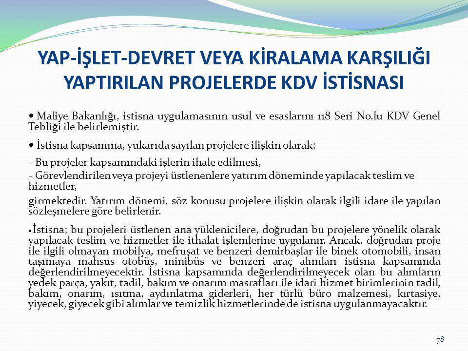 YAP-İŞLET-DEVRET VEYA KİRALAMA KARŞILIĞI YAPTIRILAN PROJELERDE KDV İSTİSNASI  Maliye Bakanlığı, istisna uygulamasının usul ve esaslarını 118 Seri No.