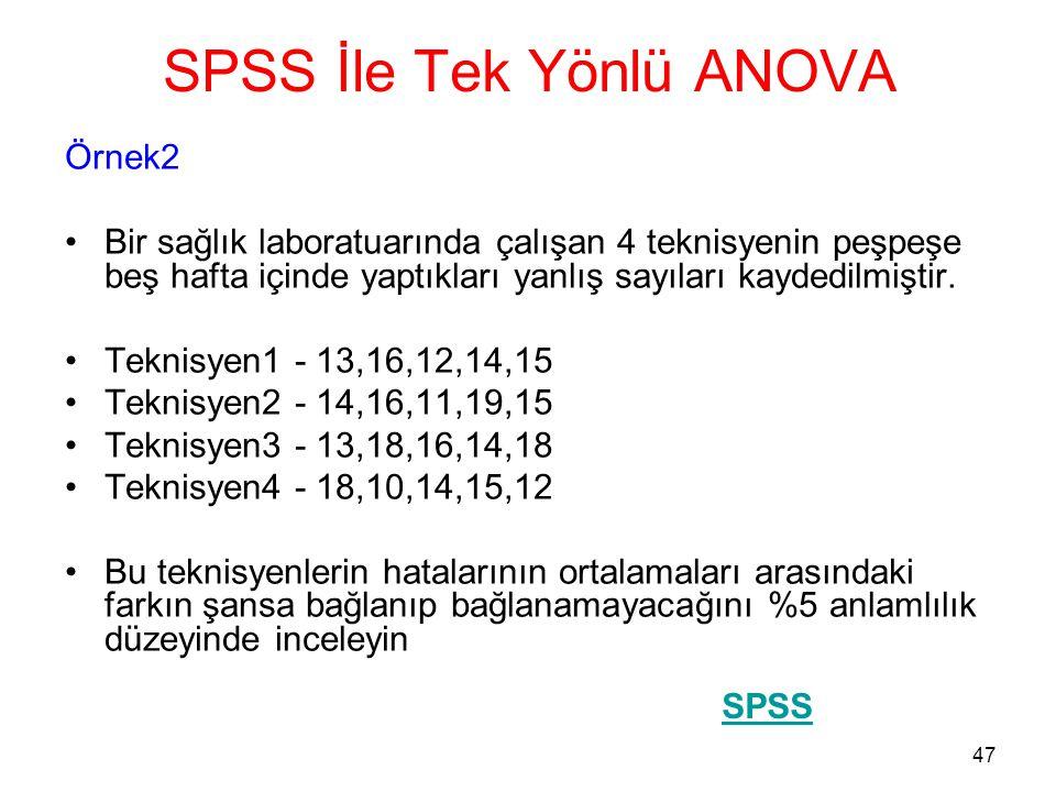 47 SPSS İle Tek Yönlü ANOVA Örnek2 •Bir sağlık laboratuarında çalışan 4 teknisyenin peşpeşe beş hafta içinde yaptıkları yanlış sayıları kaydedilmiştir