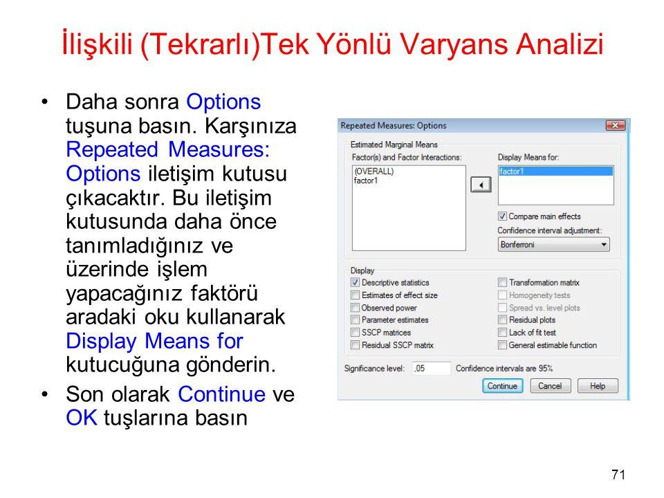 71 İlişkili (Tekrarlı)Tek Yönlü Varyans Analizi •Daha sonra Options tuşuna basın. Karşınıza Repeated Measures: Options iletişim kutusu çıkacaktır. Bu
