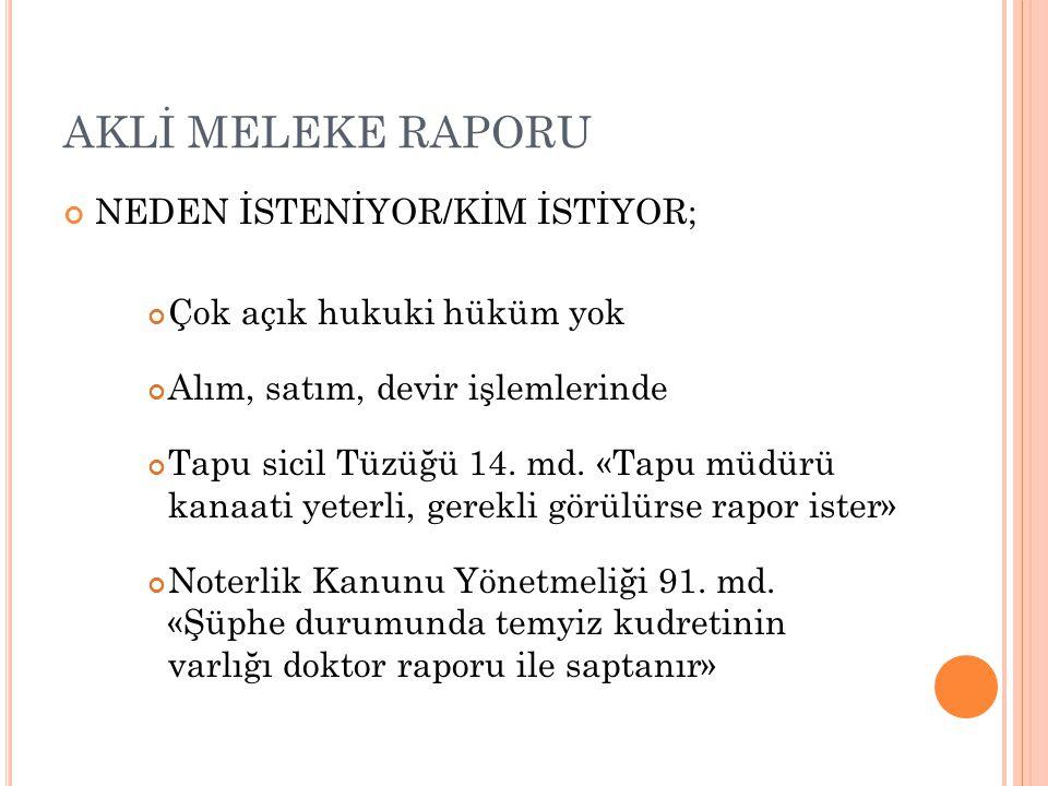 AKLİ MELEKE RAPORU NEDEN İSTENİYOR/KİM İSTİYOR; Çok açık hukuki hüküm yok Alım, satım, devir işlemlerinde Tapu sicil Tüzüğü 14.