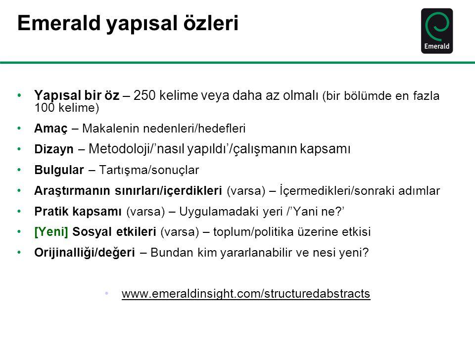 Emerald yapısal özleri •Yapısal bir öz – 250 kelime veya daha az olmalı (bir bölümde en fazla 100 kelime) •Amaç – Makalenin nedenleri/hedefleri •Dizay