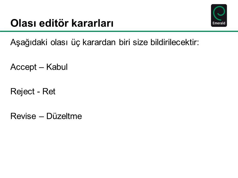 Olası editör kararları Aşağıdaki olası üç karardan biri size bildirilecektir: Accept – Kabul Reject - Ret Revise – Düzeltme