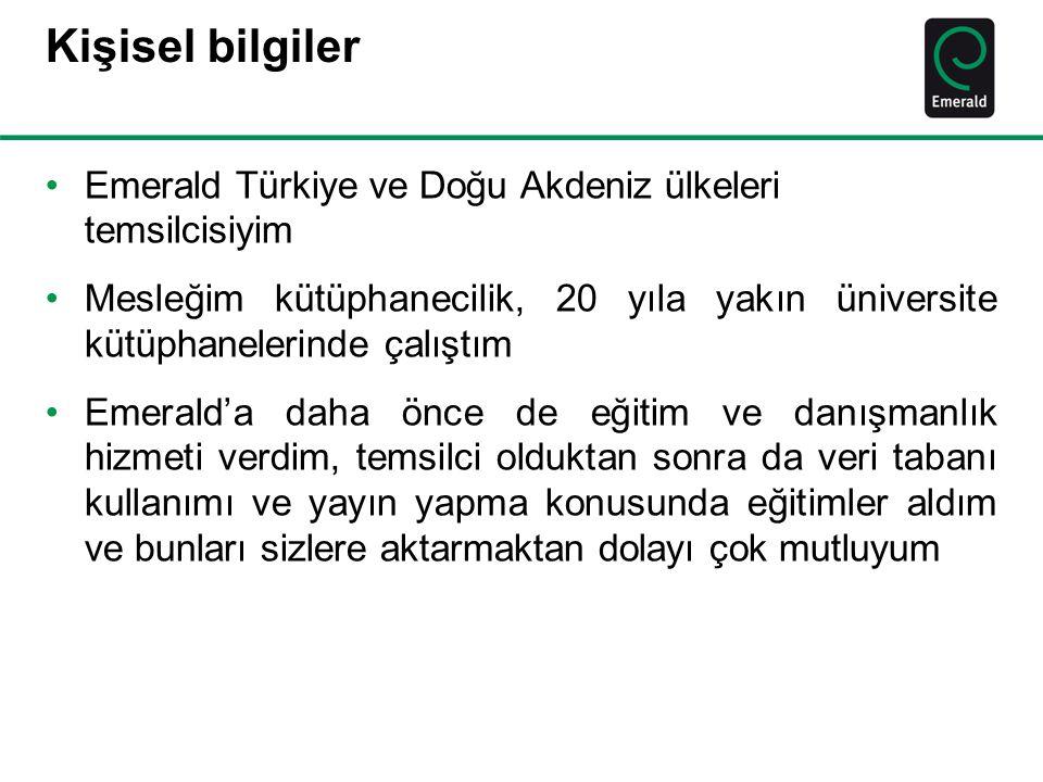 Kişisel bilgiler •Emerald Türkiye ve Doğu Akdeniz ülkeleri temsilcisiyim •Mesleğim kütüphanecilik, 20 yıla yakın üniversite kütüphanelerinde çalıştım