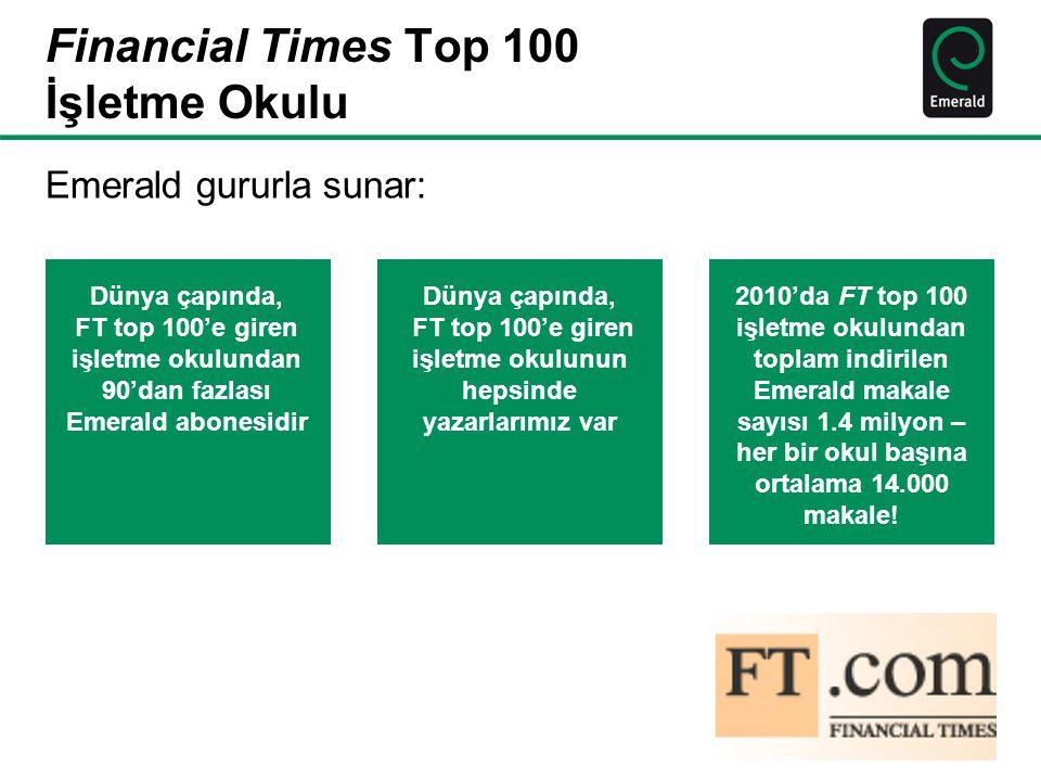 Financial Times Top 100 İşletme Okulu Dünya çapında, FT top 100'e giren işletme okulundan 90'dan fazlası Emerald abonesidir Dünya çapında, FT top 100'
