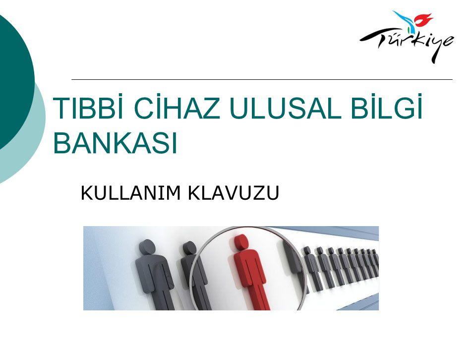 TIBBİ CİHAZ ULUSAL BİLGİ BANKASI KULLANIM KLAVUZU