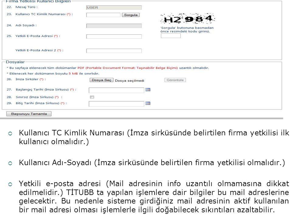  Kullanıcı TC Kimlik Numarası (İmza sirküsünde belirtilen firma yetkilisi ilk kullanıcı olmalıdır.)  Kullanıcı Adı-Soyadı (İmza sirküsünde belirtile