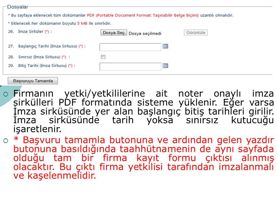  Firmanın yetki/yetkililerine ait noter onaylı imza sirkülleri PDF formatında sisteme yüklenir. Eğer varsa İmza sirküsünde yer alan başlangıç bitiş t