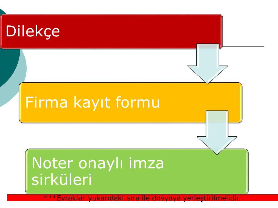 Dilekçe Firma kayıt formu Noter onaylı imza sirküleri ***Evraklar yukarıdaki sıra ile dosyaya yerleştirilmelidir.
