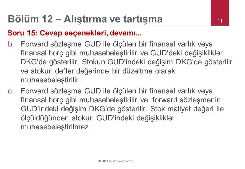 © 2011 IFRS Foundation 11 Soru 15: Cevap seçenekleri, devamı...