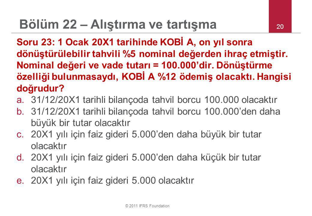 © 2011 IFRS Foundation 20 Soru 23: 1 Ocak 20X1 tarihinde KOBİ A, on yıl sonra dönüştürülebilir tahvili %5 nominal değerden ihraç etmiştir.