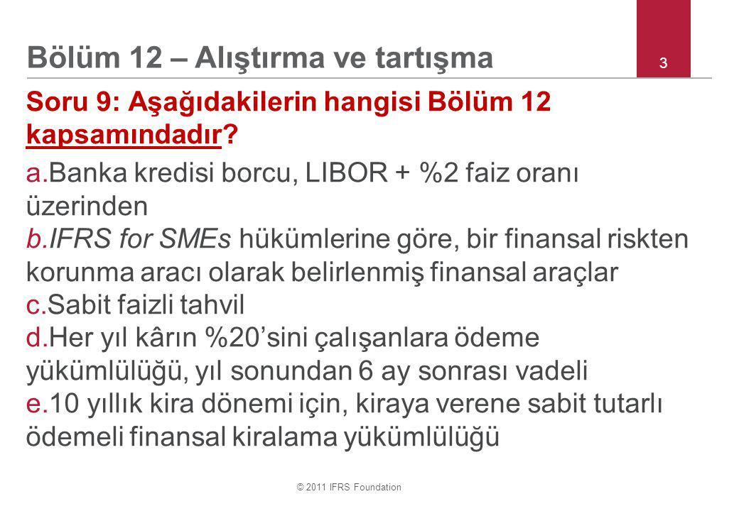 © 2011 IFRS Foundation 4 Soru 10: Aşağıdakilerden hangisi Bölüm 12 kapsamında değerlendirilir (gerçeğe uygun değer farkının kâr veya zarara yansıtılarak ölçülmesi gereken).