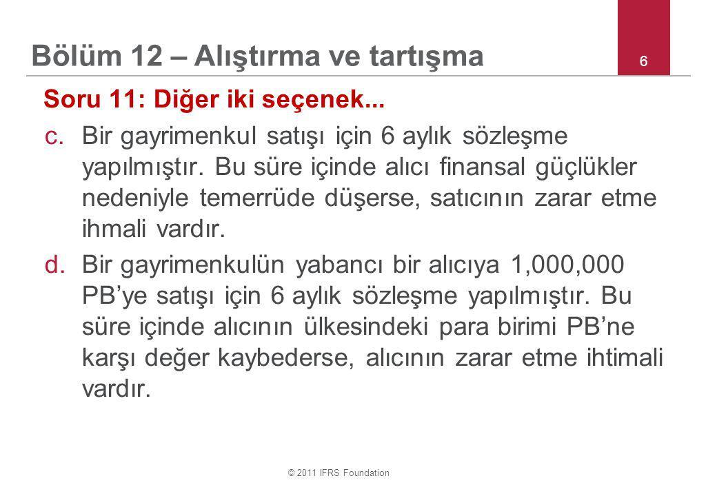 © 2011 IFRS Foundation 17 Soru 21: 20X6'da KOBİ A, 600.000 PB ile X hisse senetlerinin %80'nini satın almıştır.