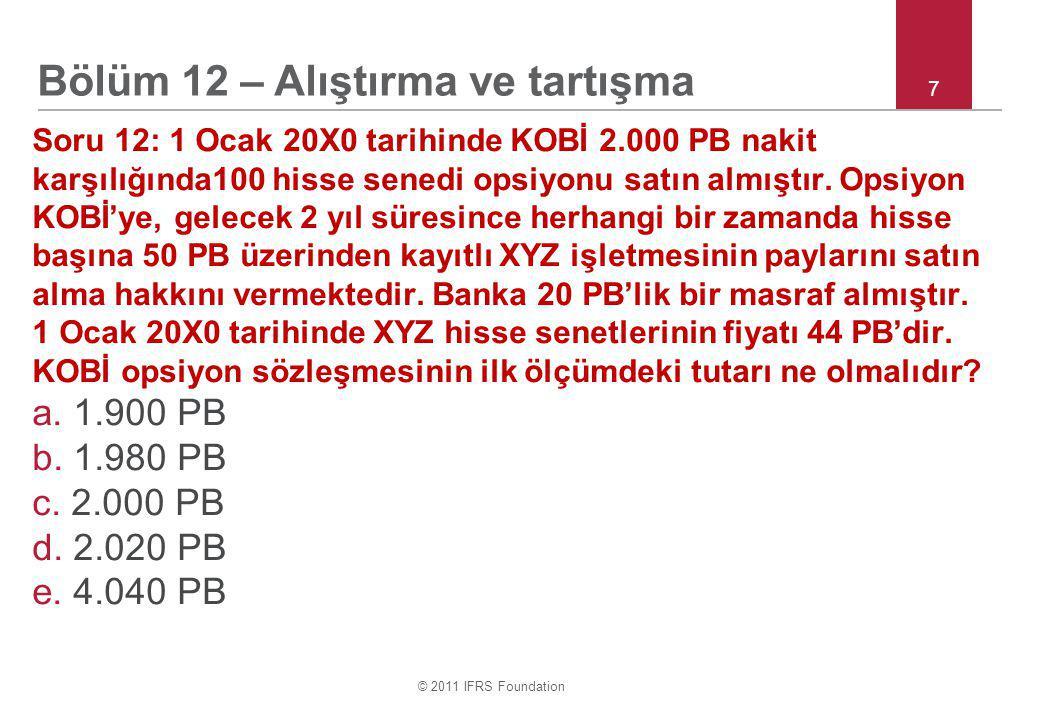 © 2011 IFRS Foundation 7 Soru 12: 1 Ocak 20X0 tarihinde KOBİ 2.000 PB nakit karşılığında100 hisse senedi opsiyonu satın almıştır.