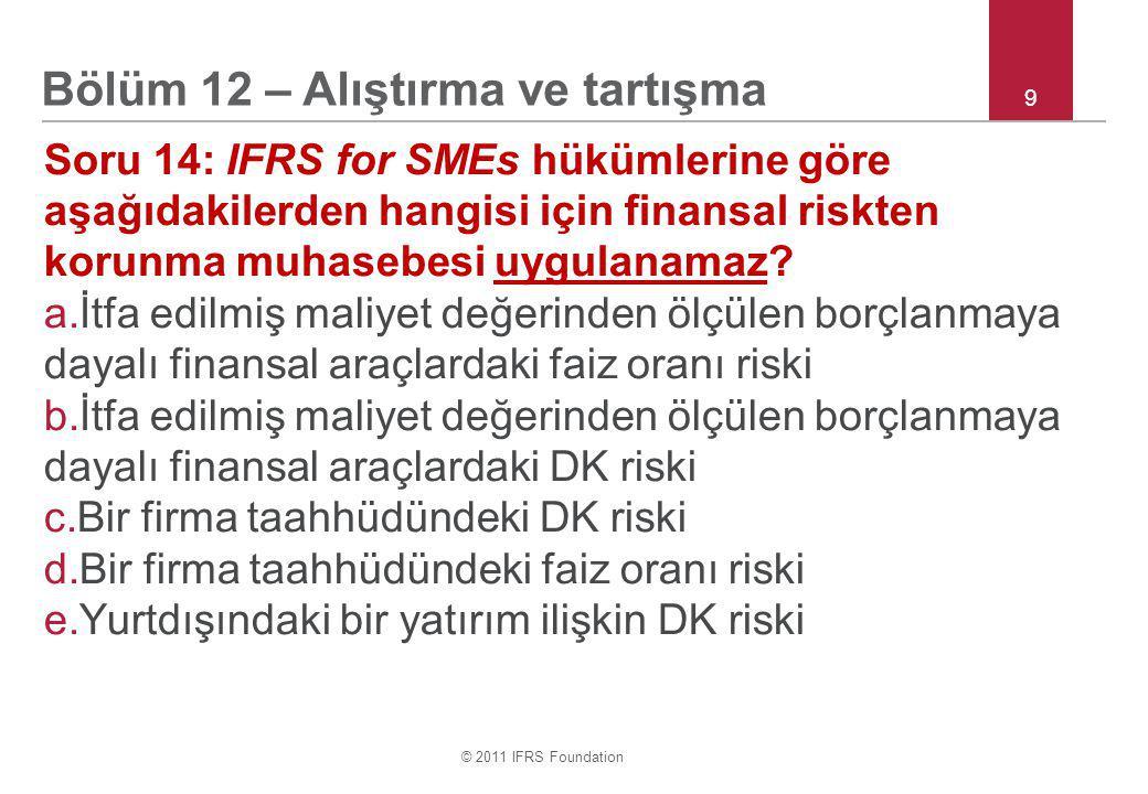 © 2011 IFRS Foundation 9 Soru 14: IFRS for SMEs hükümlerine göre aşağıdakilerden hangisi için finansal riskten korunma muhasebesi uygulanamaz.