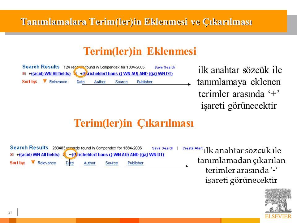 21 Tanımlamalara Terim(ler)in Eklenmesi ve Çıkarılması Terim(ler)in Eklenmesi ilk anahtar sözcük ile tanımlamaya eklenen terimler arasında '+' işareti görünecektir Terim(ler)in Çıkarılması ilk anahtar sözcük ile tanımlamadan çıkarılan terimler arasında '-' işareti görünecektir