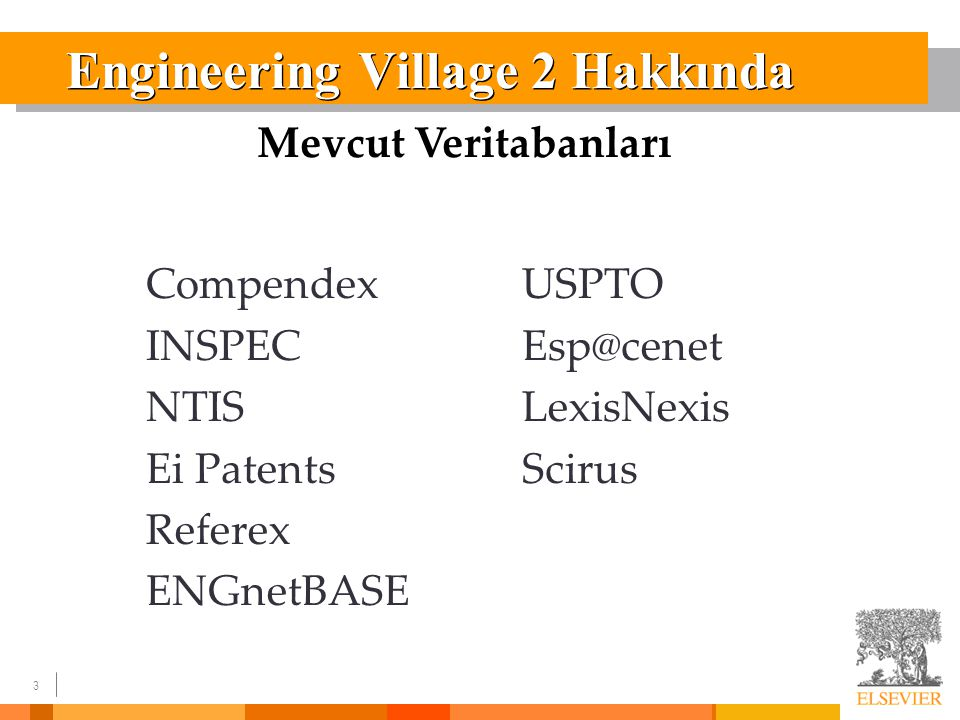 3 Engineering Village 2 Hakkında Compendex INSPEC NTIS Ei Patents Referex ENGnetBASE Mevcut Veritabanları USPTO LexisNexis Scirus