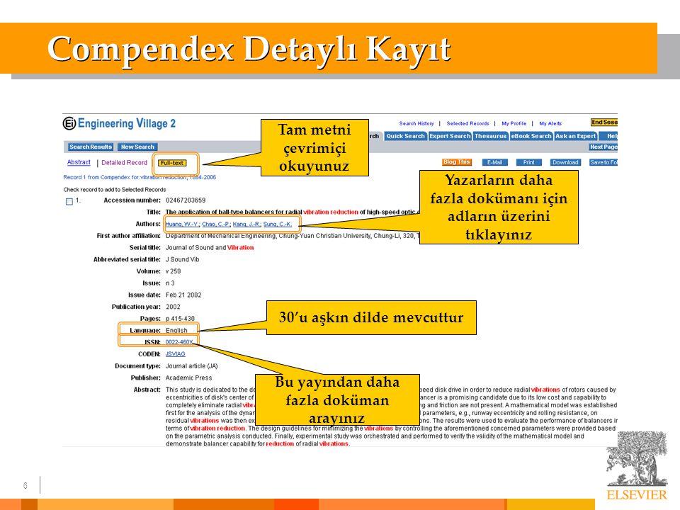 7 Compendex Detaylı Kayıt (devamı) Ana konu başlığı Kontrollü Ei İndeks Terimleri İlgili Konularda Geniş Gruplar Makaleye biçimsel yaklaşım Kontrolsüz terimler DOI- Dijital Obje Tanımlayıcısı Makale içeriğinin özeti