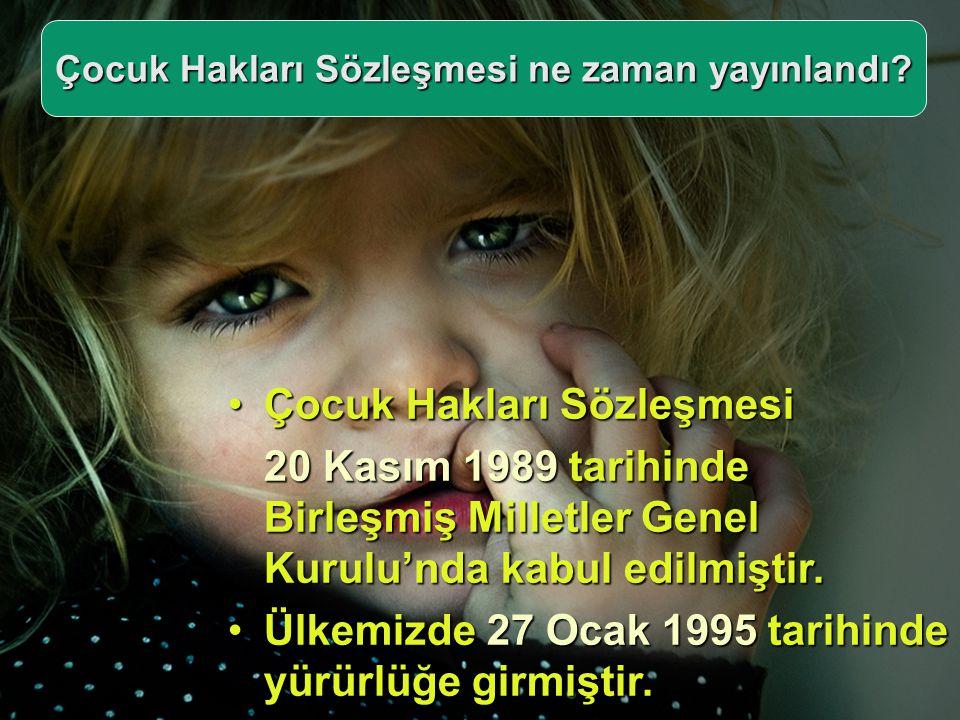 •Çocuk Hakları Sözleşmesi 20 Kasım 1989 tarihinde Birleşmiş Milletler Genel Kurulu'nda kabul edilmiştir. •Ülkemizde 27 Ocak 1995 tarihinde yürürlüğe g
