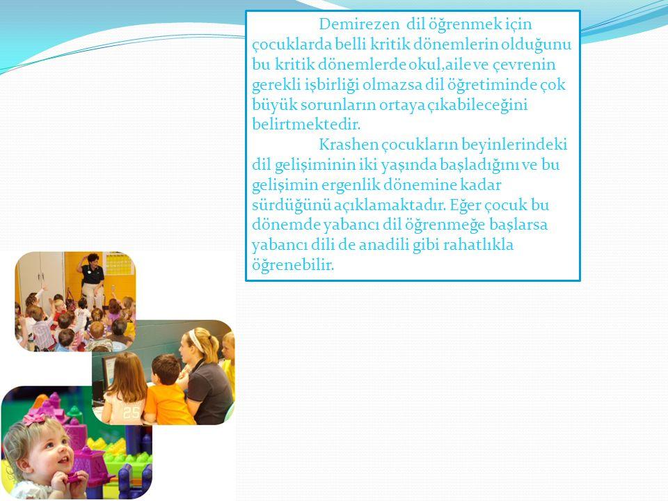 Demirezen dil öğrenmek için çocuklarda belli kritik dönemlerin olduğunu bu kritik dönemlerde okul,aile ve çevrenin gerekli işbirliği olmazsa dil öğret