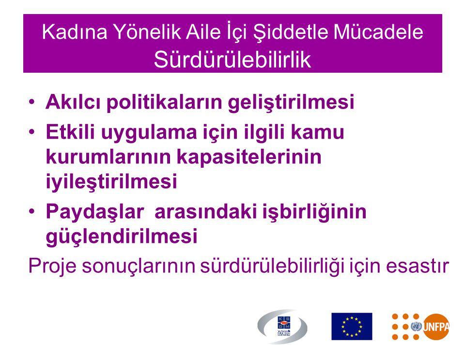 Kadına Yönelik Aile İçi Şiddetle Mücadele Sürdürülebilirlik •Akılcı politikaların geliştirilmesi •Etkili uygulama için ilgili kamu kurumlarının kapasi