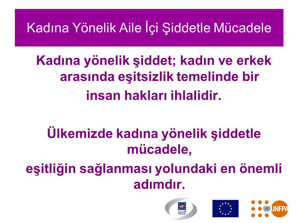 Kadına Yönelik Aile İçi Şiddetle Mücadele Kadına yönelik şiddet; kadın ve erkek arasında eşitsizlik temelinde bir insan hakları ihlalidir. Ülkemizde k