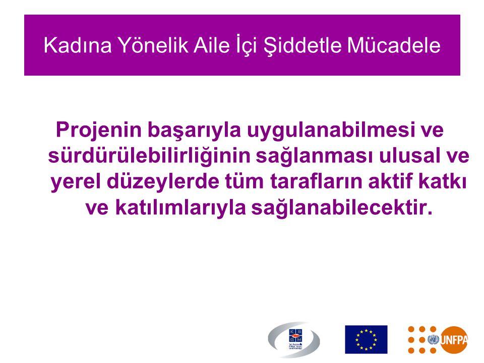 Kadına Yönelik Aile İçi Şiddetle Mücadele Projenin başarıyla uygulanabilmesi ve sürdürülebilirliğinin sağlanması ulusal ve yerel düzeylerde tüm tarafl