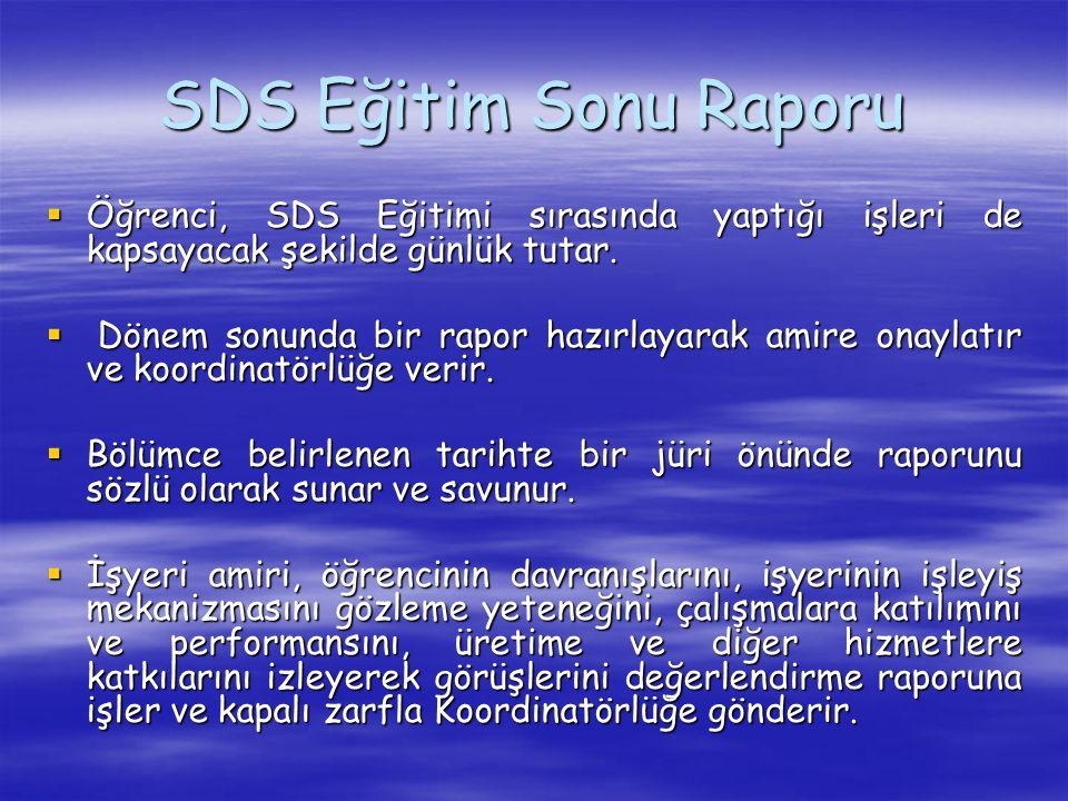 SDS Eğitim Sonu Raporu  Öğrenci, SDS Eğitimi sırasında yaptığı işleri de kapsayacak şekilde günlük tutar.  Dönem sonunda bir rapor hazırlayarak amir