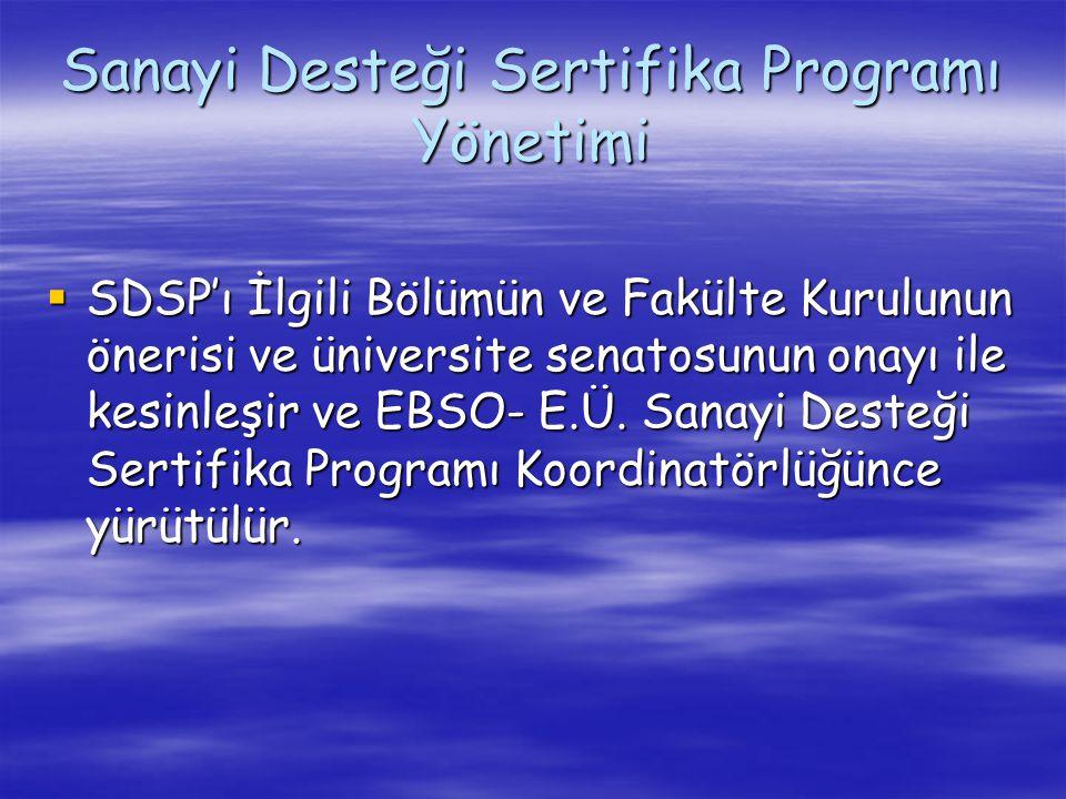 Sanayi Desteği Sertifika Programı Yönetimi  SDSP'ı İlgili Bölümün ve Fakülte Kurulunun önerisi ve üniversite senatosunun onayı ile kesinleşir ve EBSO