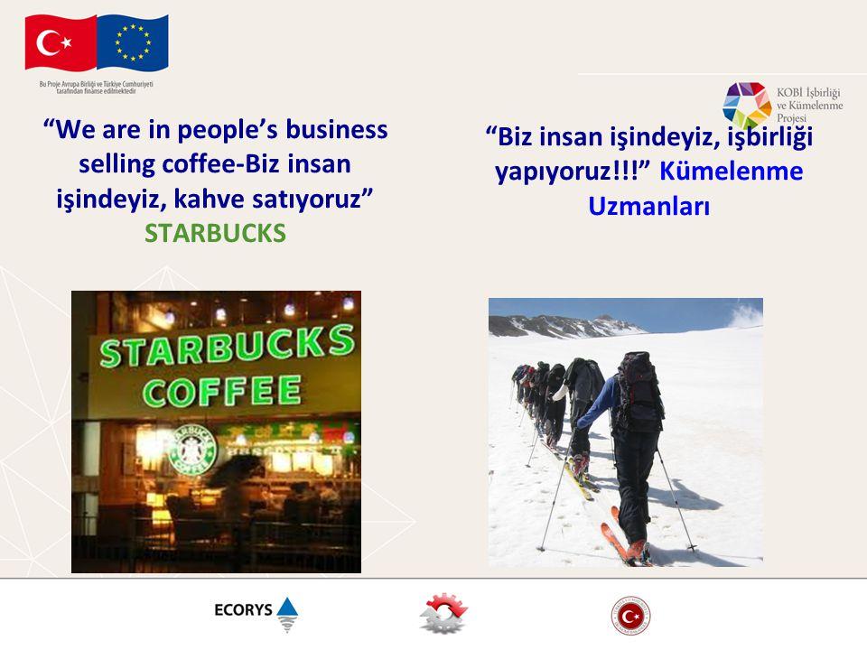 """""""We are in people's business selling coffee-Biz insan işindeyiz, kahve satıyoruz"""" STARBUCKS """"Biz insan işindeyiz, işbirliği yapıyoruz!!!"""" Kümelenme Uz"""