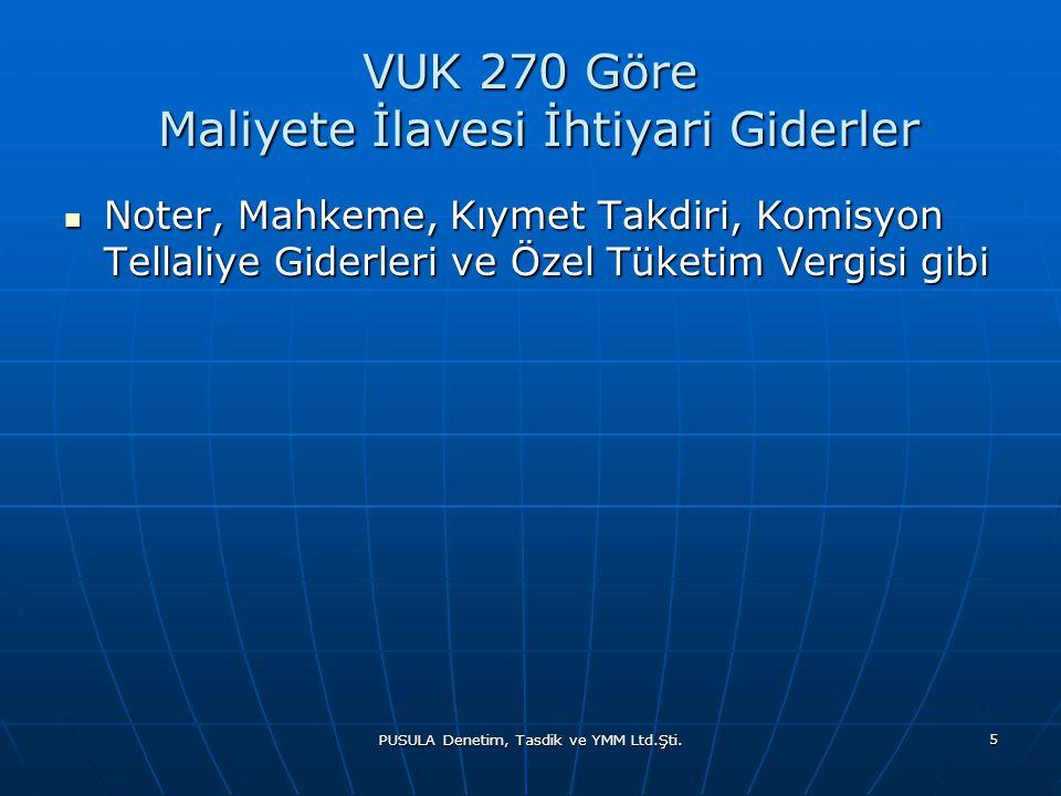 PUSULA Denetim, Tasdik ve YMM Ltd.Şti. 5 VUK 270 Göre Maliyete İlavesi İhtiyari Giderler  Noter, Mahkeme, Kıymet Takdiri, Komisyon Tellaliye Giderler