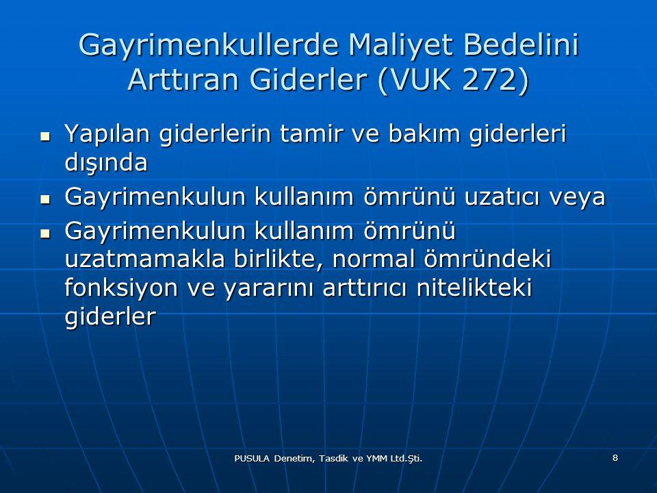 PUSULA Denetim, Tasdik ve YMM Ltd.Şti. 8 Gayrimenkullerde Maliyet Bedelini Arttıran Giderler (VUK 272)  Yapılan giderlerin tamir ve bakım giderleri d