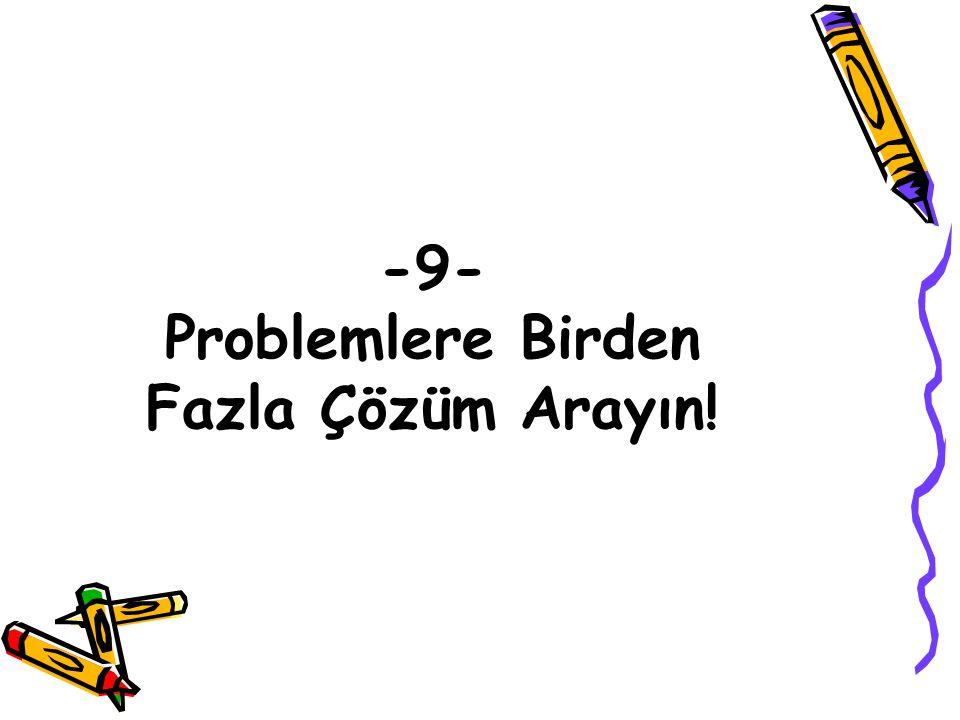 -9- Problemlere Birden Fazla Çözüm Arayın!