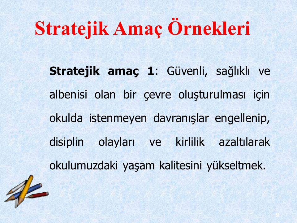 9 Stratejik amaç 1: Güvenli, sağlıklı ve albenisi olan bir çevre oluşturulması için okulda istenmeyen davranışlar engellenip, disiplin olayları ve kir