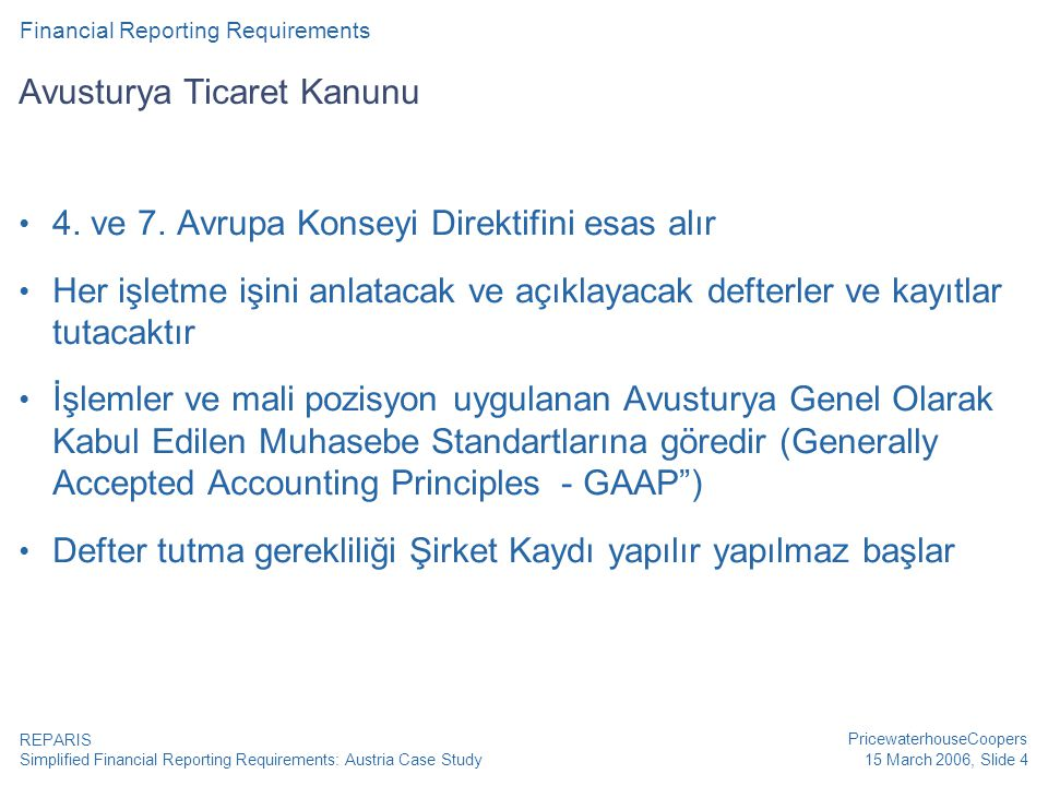 Simplified Financial Reporting Requirements: Austria Case Study PricewaterhouseCoopers 15 March 2006, Slide 4 REPARIS Avusturya Ticaret Kanunu • 4.
