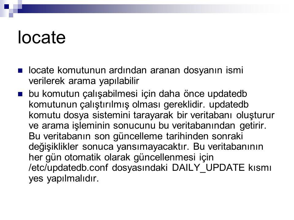 locate  locate komutunun ardından aranan dosyanın ismi verilerek arama yapılabilir  bu komutun çalışabilmesi için daha önce updatedb komutunun çalıştırılmış olması gereklidir.