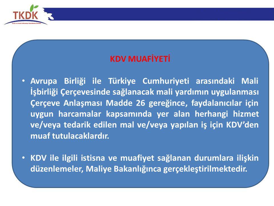 KDV MUAFİYETİ • Avrupa Birliği ile Türkiye Cumhuriyeti arasındaki Mali İşbirliği Çerçevesinde sağlanacak mali yardımın uygulanması Çerçeve Anlaşması M