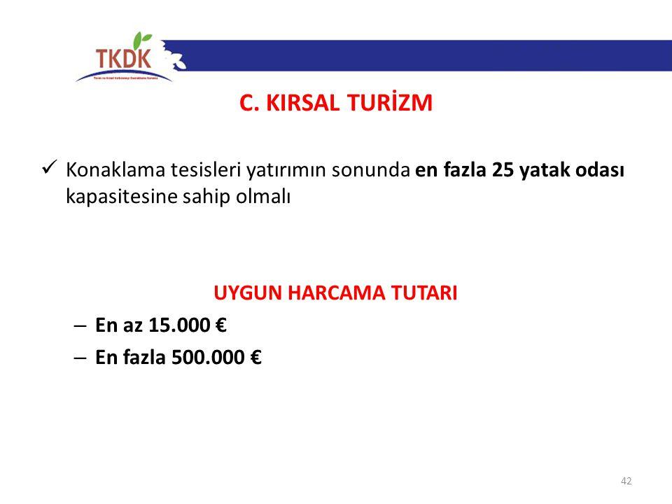C. KIRSAL TURİZM  Konaklama tesisleri yatırımın sonunda en fazla 25 yatak odası kapasitesine sahip olmalı UYGUN HARCAMA TUTARI – En az 15.000 € – En