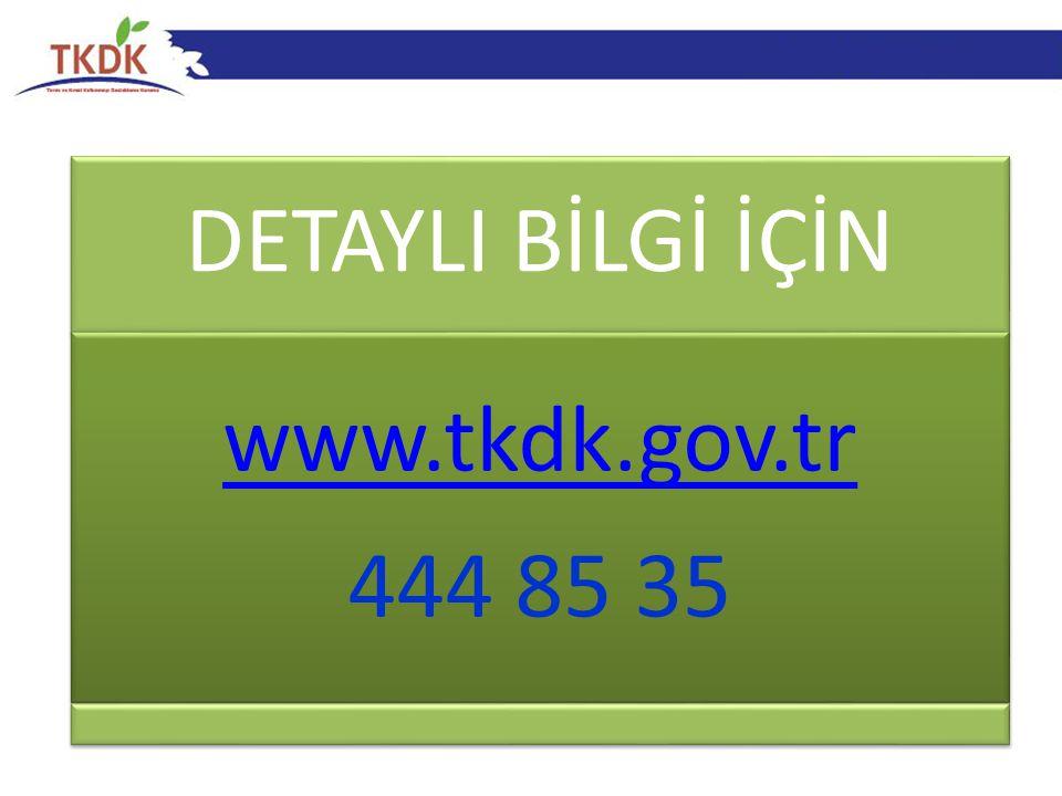 DETAYLI BİLGİ İÇİN www.tkdk.gov.tr 444 85 35