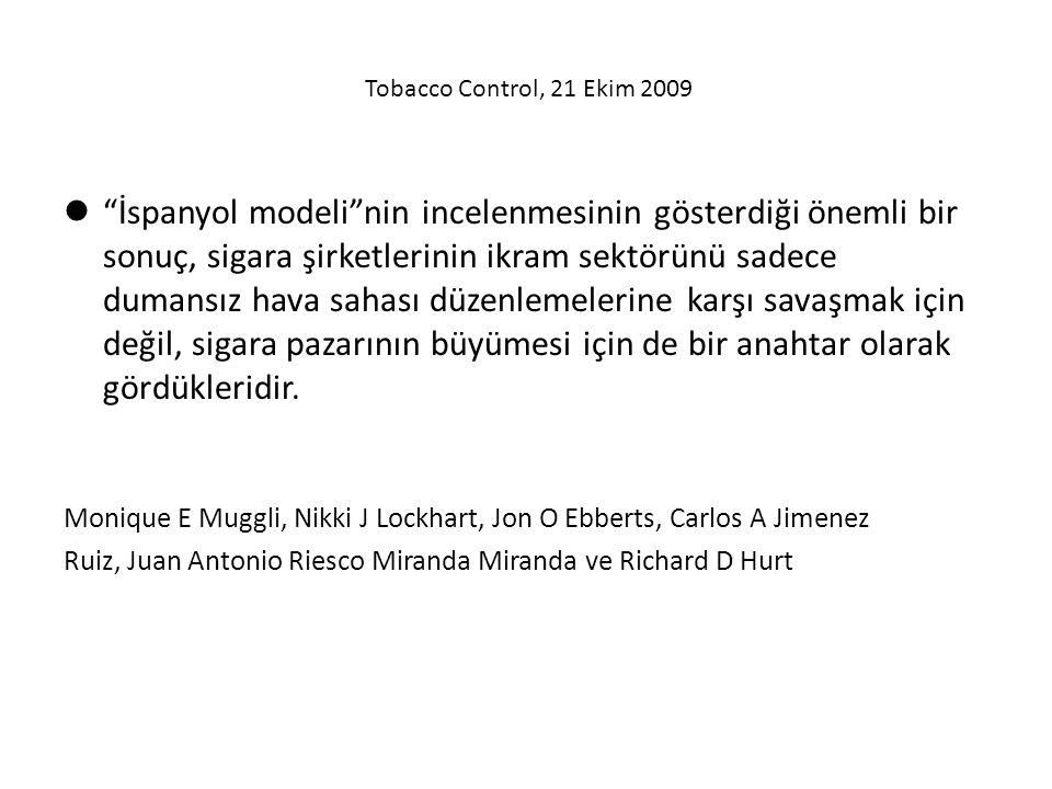 Tobacco Control, 21 Ekim 2009  İspanyol modeli nin incelenmesinin gösterdiği önemli bir sonuç, sigara şirketlerinin ikram sektörünü sadece dumansız hava sahası düzenlemelerine karşı savaşmak için değil, sigara pazarının büyümesi için de bir anahtar olarak gördükleridir.